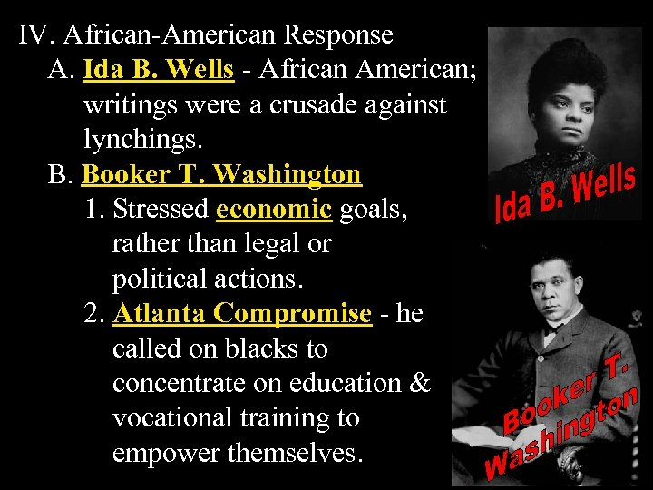 IV. African-American Response A. Ida B. Wells - African American; writings were a crusade