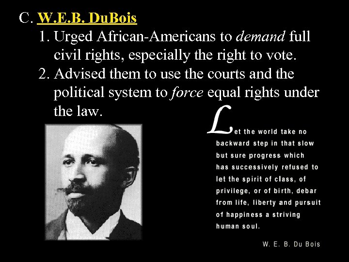 C. W. E. B. Du. Bois 1. Urged African-Americans to demand full civil rights,
