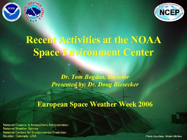 Recent Activities at the NOAA Space Environment Center Dr. Tom Bogdan, Director Presented by: