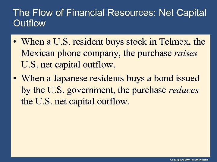 The Flow of Financial Resources: Net Capital Outflow • When a U. S. resident