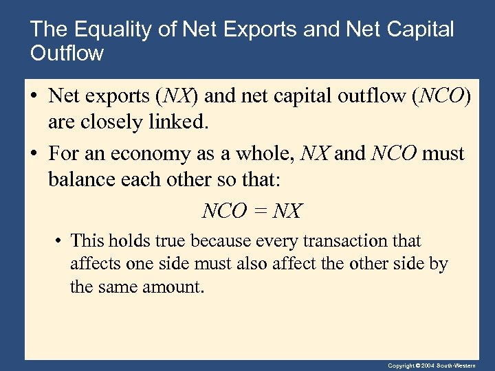 The Equality of Net Exports and Net Capital Outflow • Net exports (NX) and