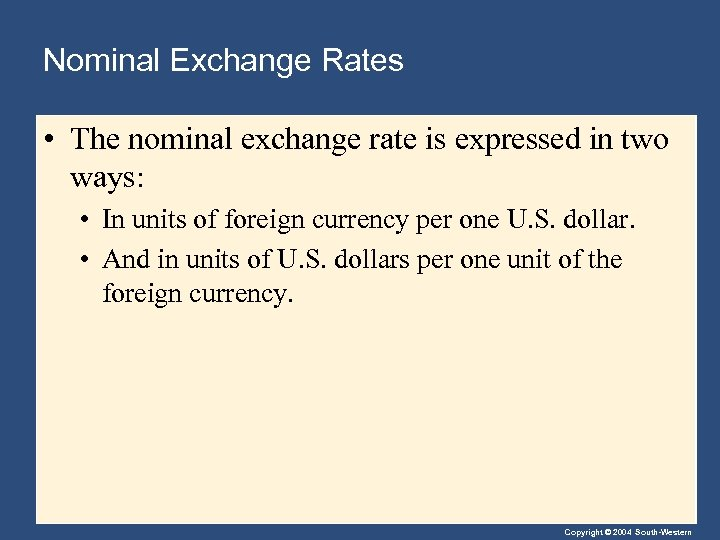 Nominal Exchange Rates • The nominal exchange rate is expressed in two ways: •