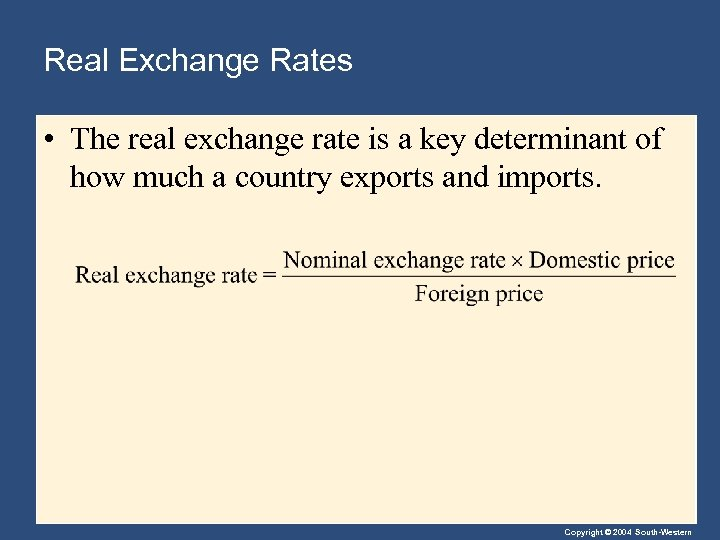 Real Exchange Rates • The real exchange rate is a key determinant of how