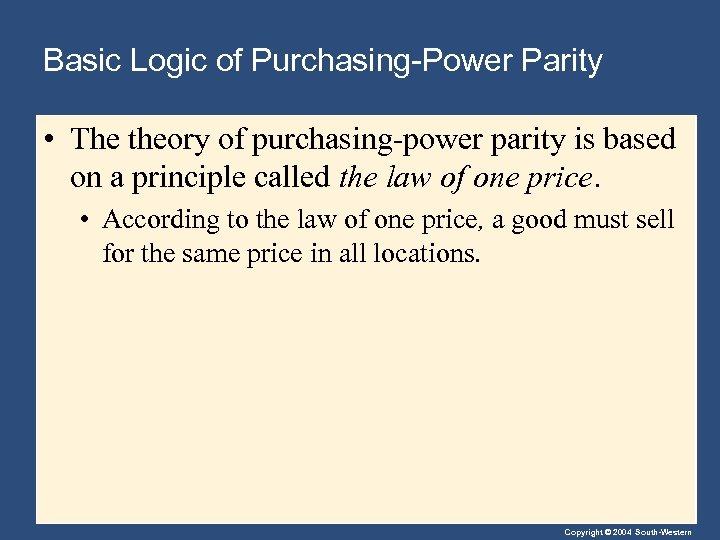 Basic Logic of Purchasing-Power Parity • The theory of purchasing-power parity is based on