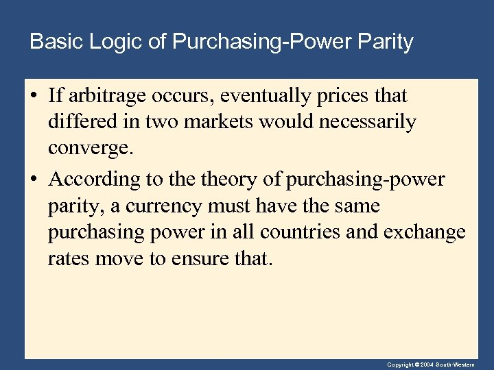 Basic Logic of Purchasing-Power Parity • If arbitrage occurs, eventually prices that differed in