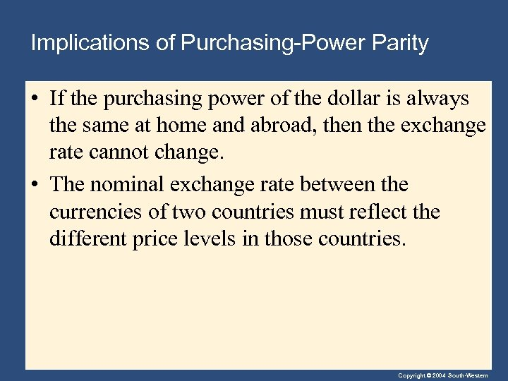 Implications of Purchasing-Power Parity • If the purchasing power of the dollar is always