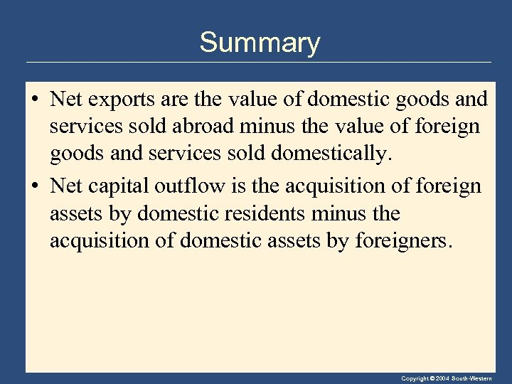 Summary • Net exports are the value of domestic goods and services sold abroad