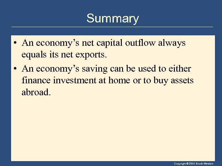 Summary • An economy's net capital outflow always equals its net exports. • An