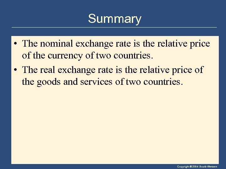 Summary • The nominal exchange rate is the relative price of the currency of