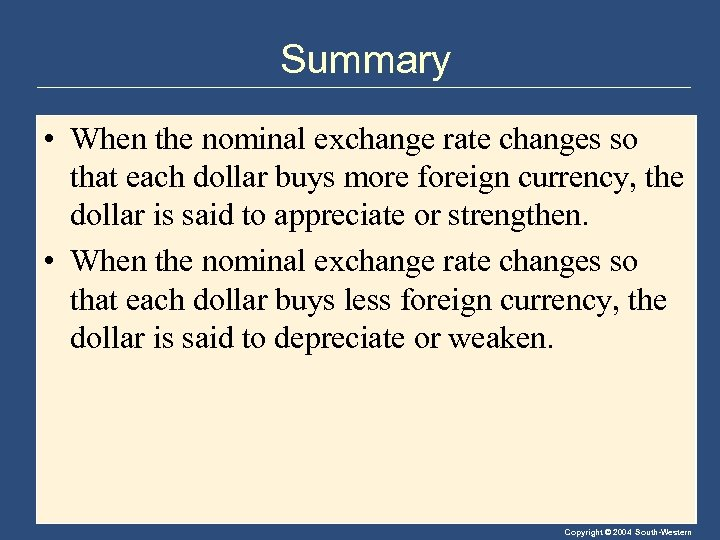 Summary • When the nominal exchange rate changes so that each dollar buys more