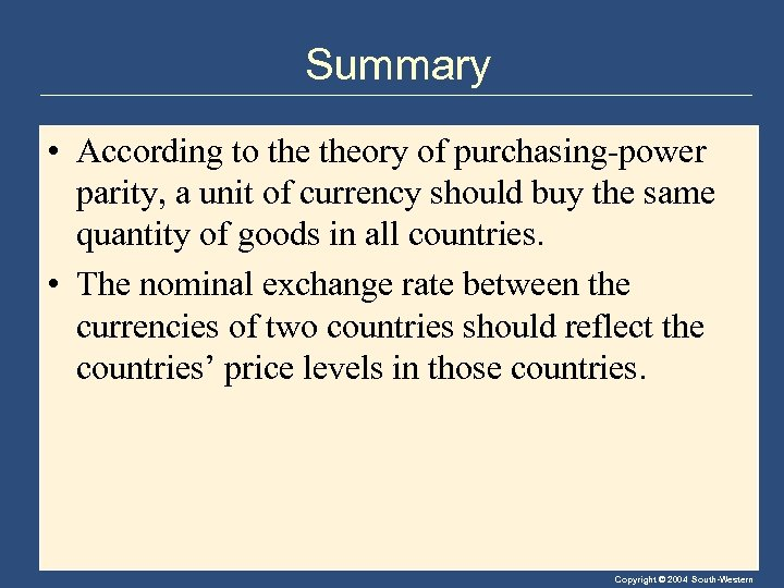 Summary • According to theory of purchasing-power parity, a unit of currency should buy