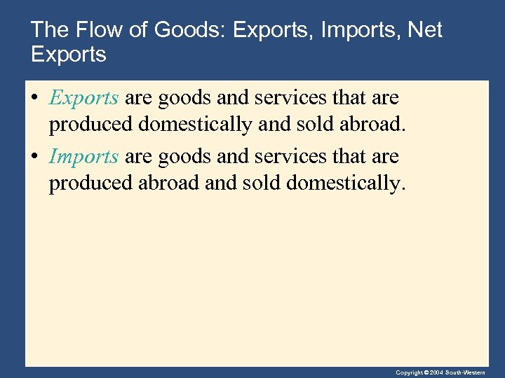 The Flow of Goods: Exports, Imports, Net Exports • Exports are goods and services