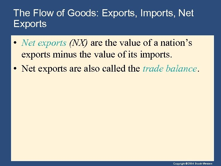The Flow of Goods: Exports, Imports, Net Exports • Net exports (NX) are the