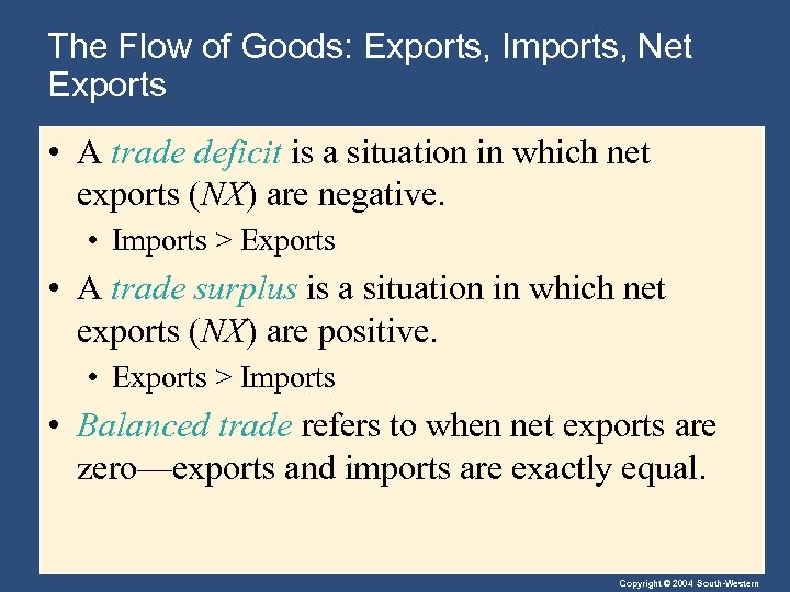 The Flow of Goods: Exports, Imports, Net Exports • A trade deficit is a