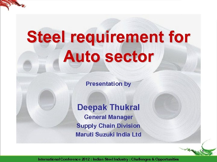 Steel requirement for Auto sector Presentation by Deepak Thukral General Manager Supply Chain Division