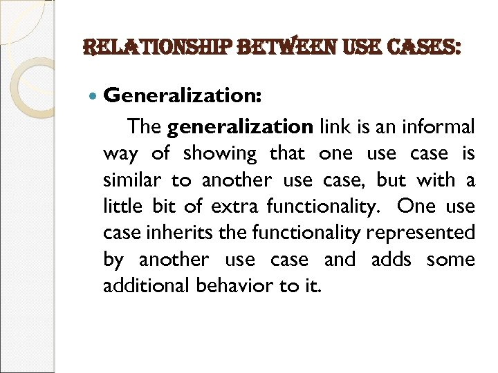 relationship between use cases: Generalization: The generalization link is an informal way of showing