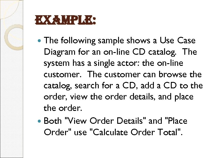 example: The following sample shows a Use Case Diagram for an on-line CD catalog.