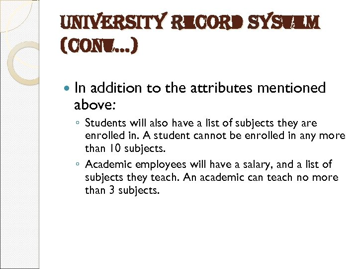 university record system (cont…) In addition to the attributes mentioned above: ◦ Students will