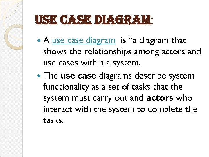 "use case diagram: A use case diagram is ""a diagram that shows the relationships"