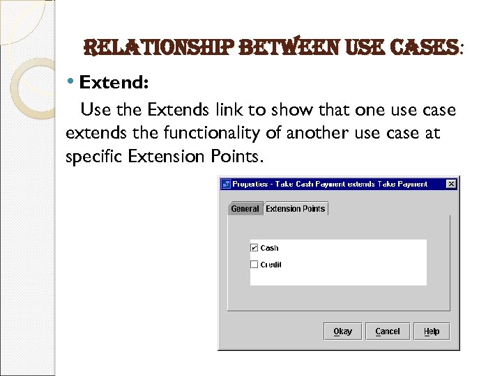 relationship between use cases: • Extend: Use the Extends link to show that one