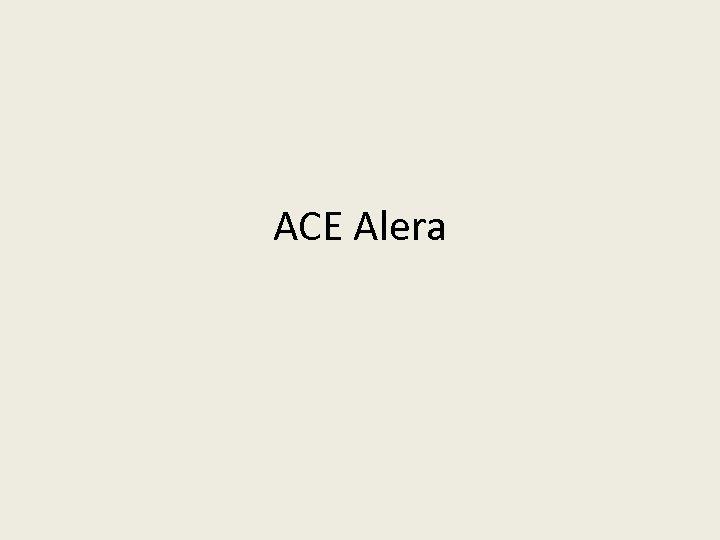 ACE Alera