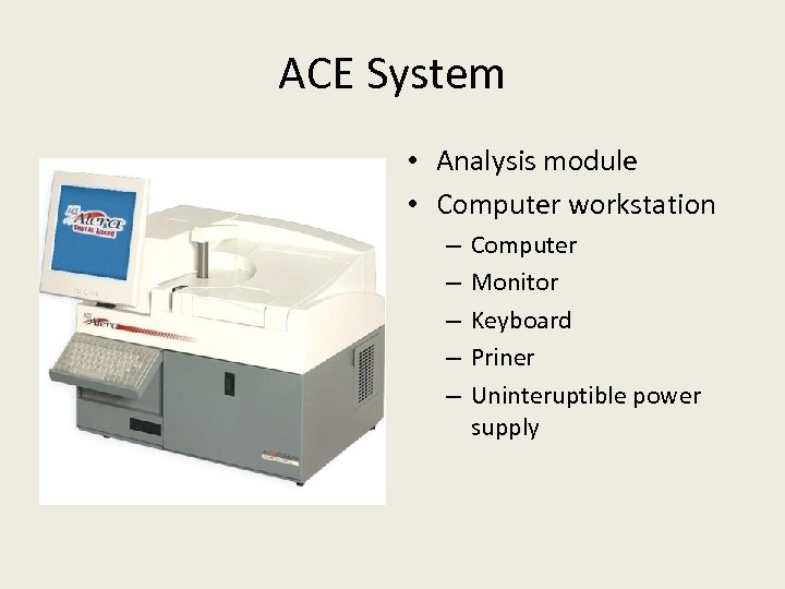ACE System • Analysis module • Computer workstation – – – Computer Monitor Keyboard