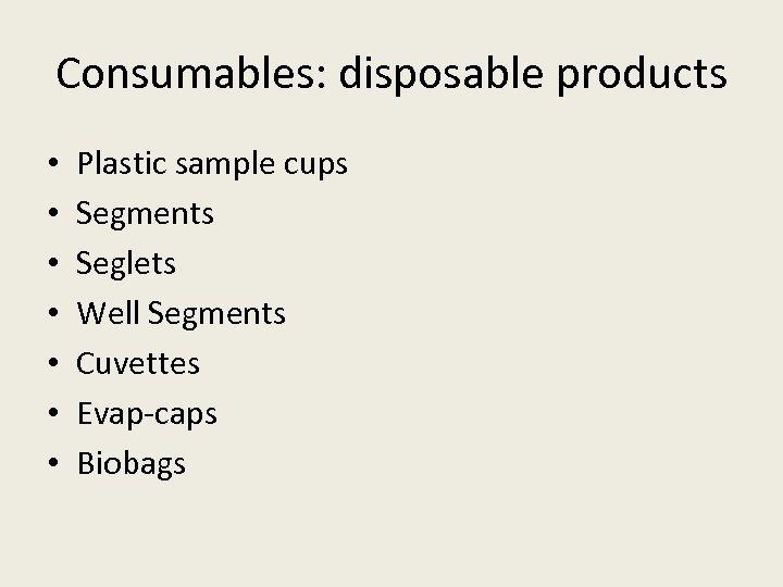 Consumables: disposable products • • Plastic sample cups Segments Seglets Well Segments Cuvettes Evap-caps