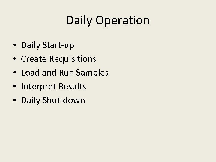 Daily Operation • • • Daily Start-up Create Requisitions Load and Run Samples Interpret