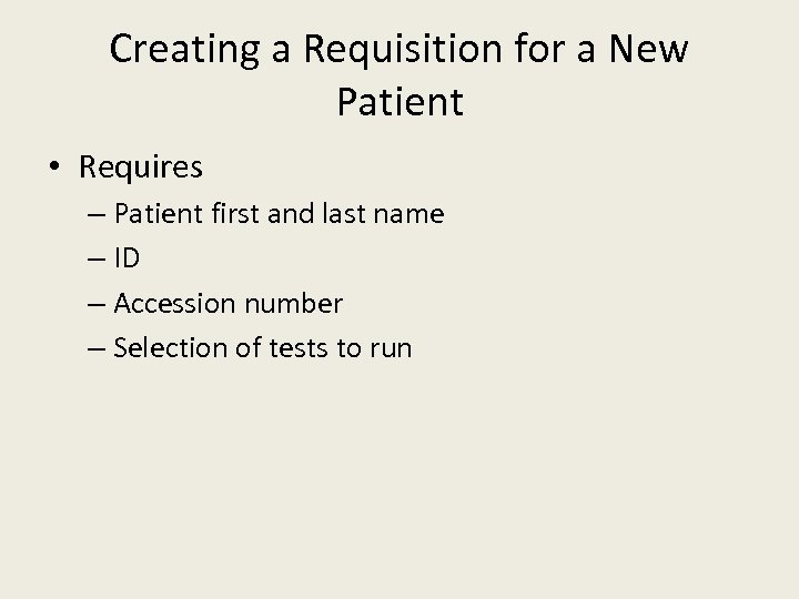 Creating a Requisition for a New Patient • Requires – Patient first and last