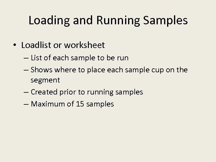 Loading and Running Samples • Loadlist or worksheet – List of each sample to