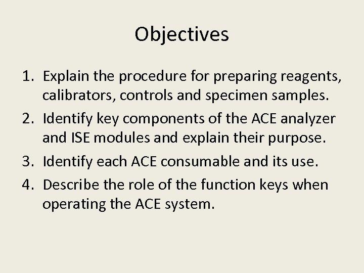 Objectives 1. Explain the procedure for preparing reagents, calibrators, controls and specimen samples. 2.