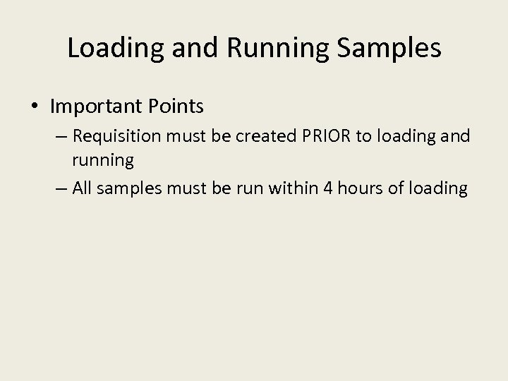 Loading and Running Samples • Important Points – Requisition must be created PRIOR to