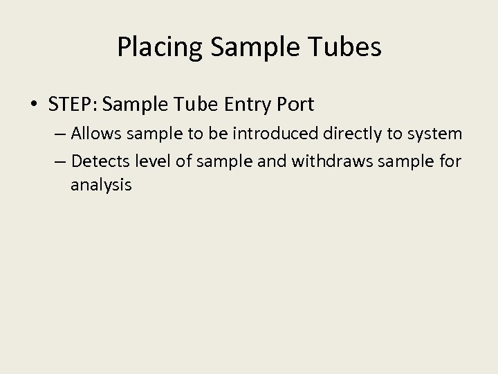 Placing Sample Tubes • STEP: Sample Tube Entry Port – Allows sample to be