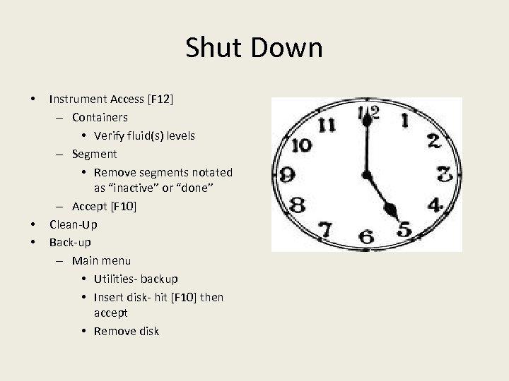 Shut Down • • • Instrument Access [F 12] – Containers • Verify fluid(s)