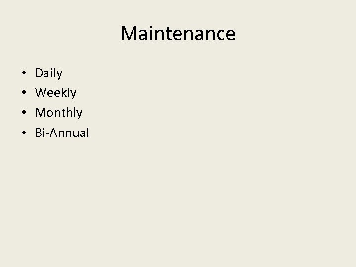 Maintenance • • Daily Weekly Monthly Bi-Annual
