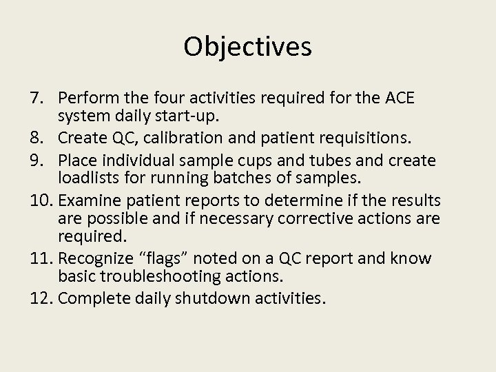 Objectives 7. Perform the four activities required for the ACE system daily start-up. 8.