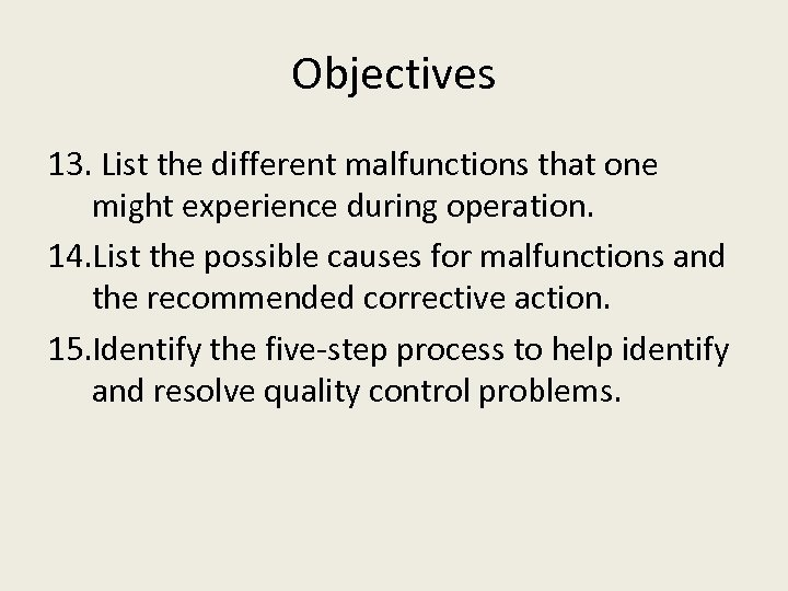 Objectives 13. List the different malfunctions that one might experience during operation. 14. List