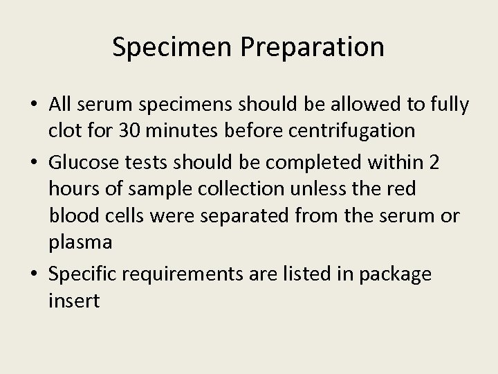 Specimen Preparation • All serum specimens should be allowed to fully clot for 30