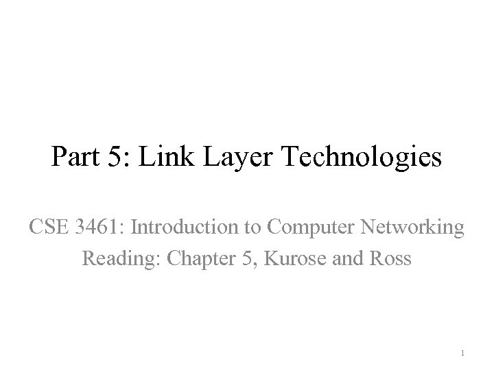 Part 5: Link Layer Technologies CSE 3461: Introduction to Computer Networking Reading: Chapter 5,