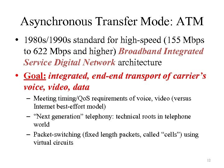 Asynchronous Transfer Mode: ATM • 1980 s/1990 s standard for high-speed (155 Mbps to