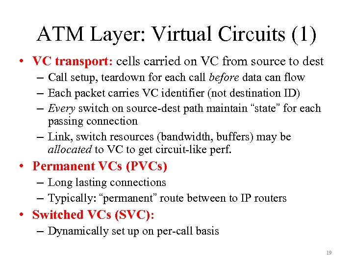 ATM Layer: Virtual Circuits (1) • VC transport: cells carried on VC from source