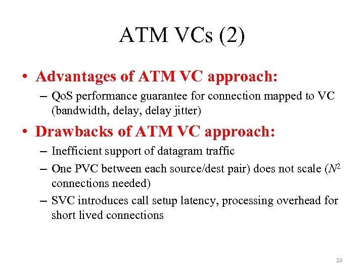 ATM VCs (2) • Advantages of ATM VC approach: – Qo. S performance guarantee