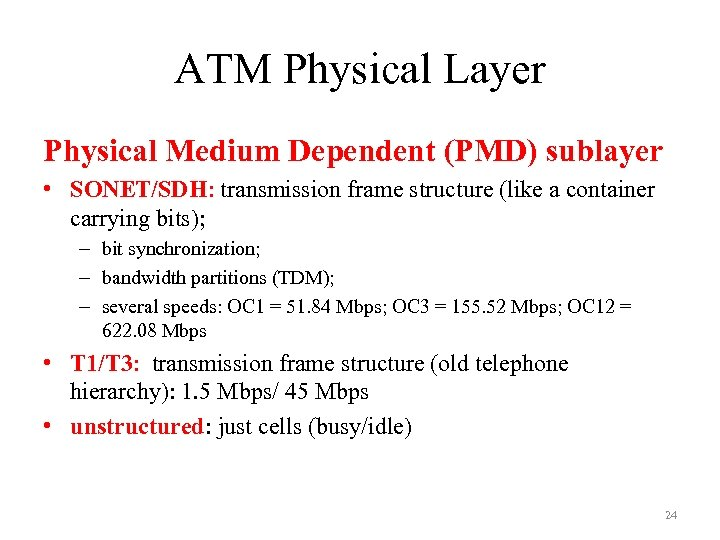 ATM Physical Layer Physical Medium Dependent (PMD) sublayer • SONET/SDH: transmission frame structure (like