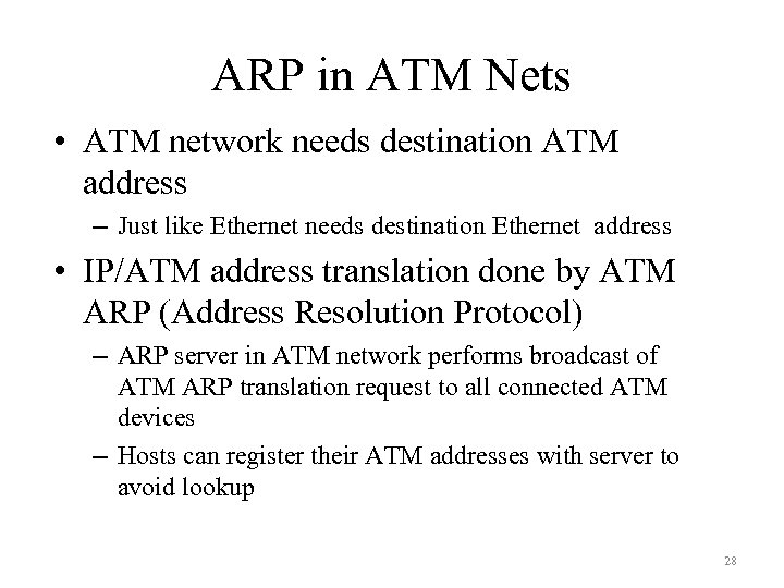 ARP in ATM Nets • ATM network needs destination ATM address – Just like
