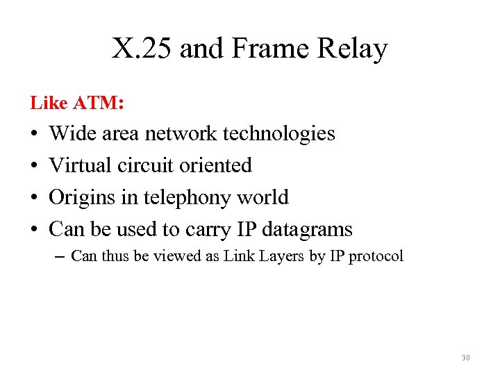 X. 25 and Frame Relay Like ATM: • • Wide area network technologies Virtual