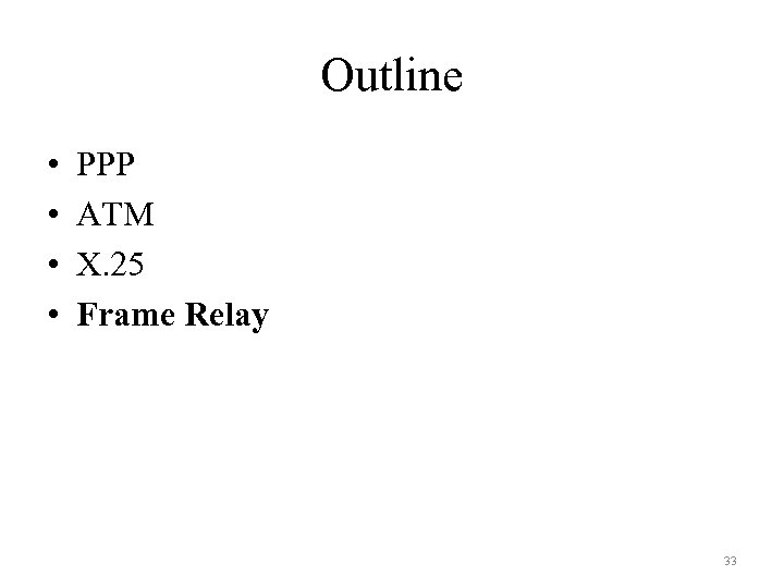 Outline • • PPP ATM X. 25 Frame Relay 33
