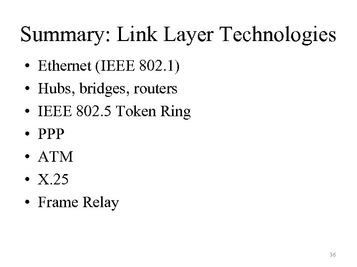 Summary: Link Layer Technologies • • Ethernet (IEEE 802. 1) Hubs, bridges, routers IEEE