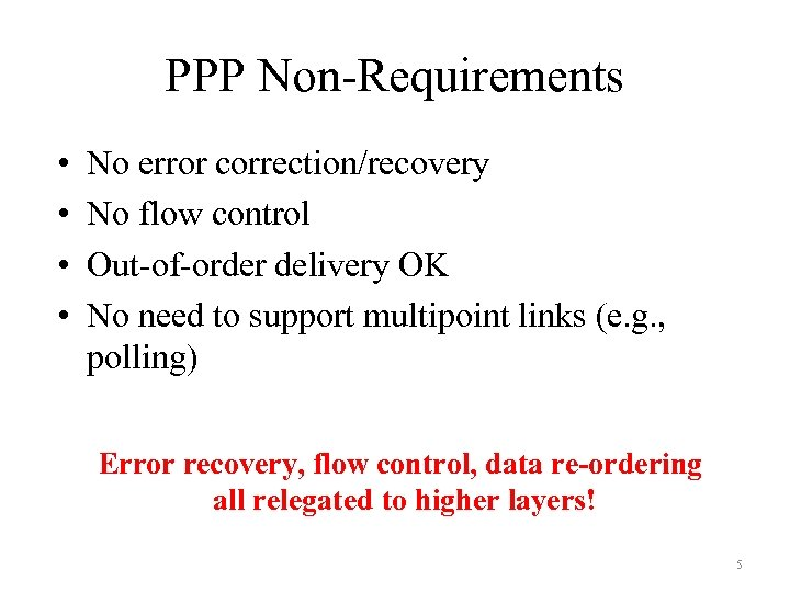 PPP Non-Requirements • • No error correction/recovery No flow control Out-of-order delivery OK No
