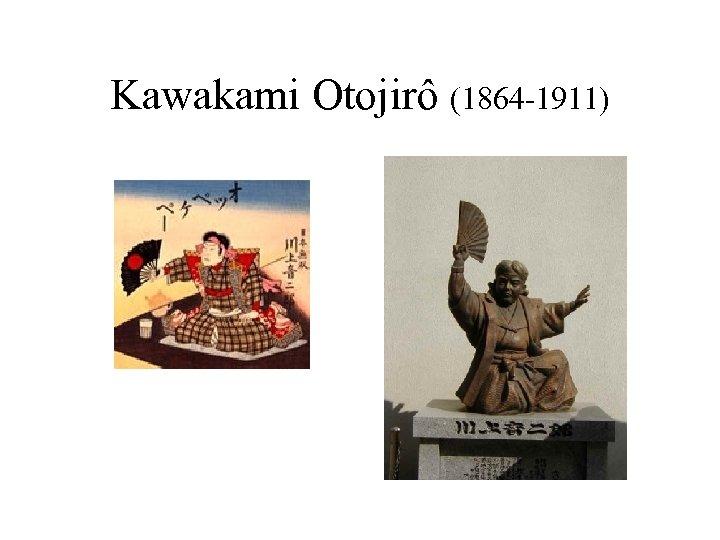 Kawakami Otojirô (1864 -1911)
