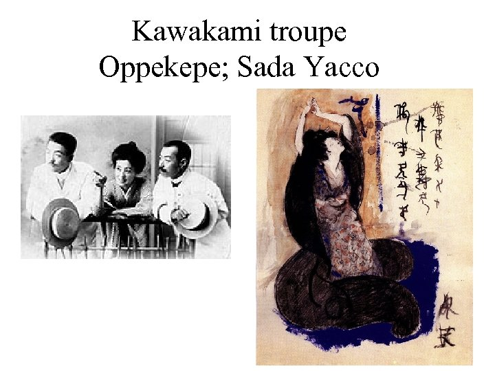 Kawakami troupe Oppekepe; Sada Yacco